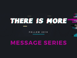 FOLLOW 2019 – There is More Message Series