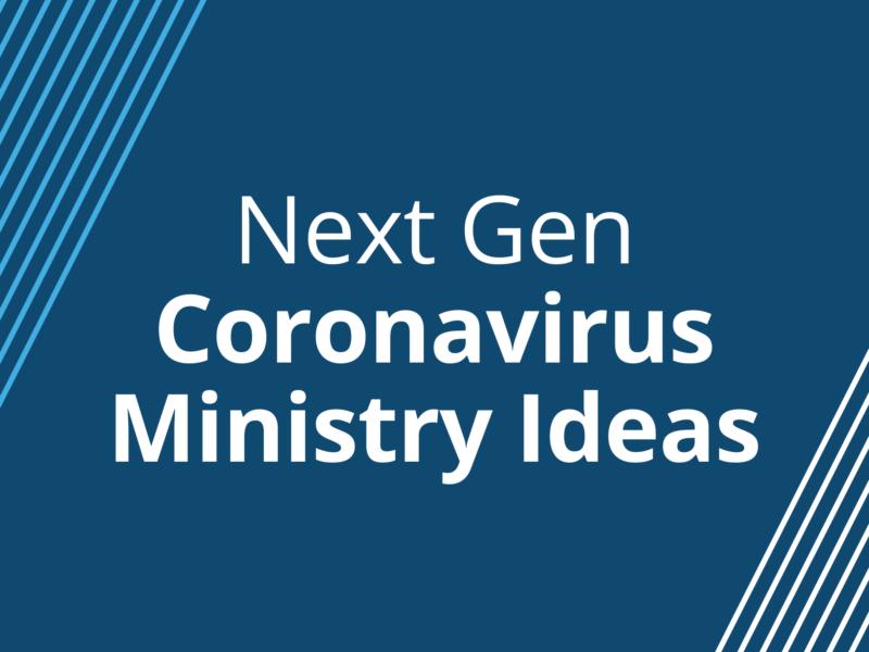NextGen Coronavirus Ministry Ideas