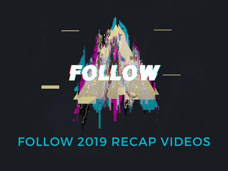 FOLLOW 2019 – Recap Videos