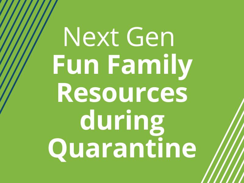 NextGen Fun Family Resources during Quarantine