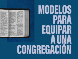 Modelos para equipar a una congregación para la evangelización