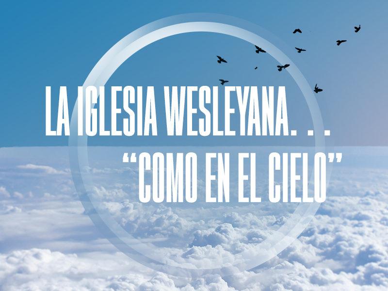 """La Iglesia Wesleyana…""""como en el cielo"""""""