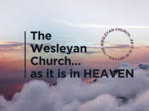 The Wesleyan Church…as it is in heaven