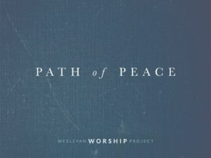 Path of Peace Multitracks – The Wesleyan Worship Project