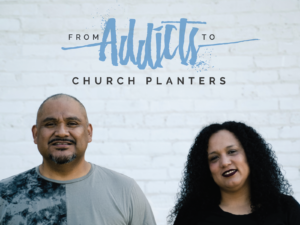 From Addicts to Church Planters