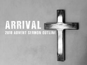 Arrival – An Advent Sermon Outline