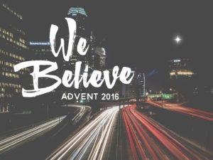 We Believe (Advent 2016)