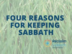 Reclaim Sabbath: Four Reasons for Keeping Sabbath