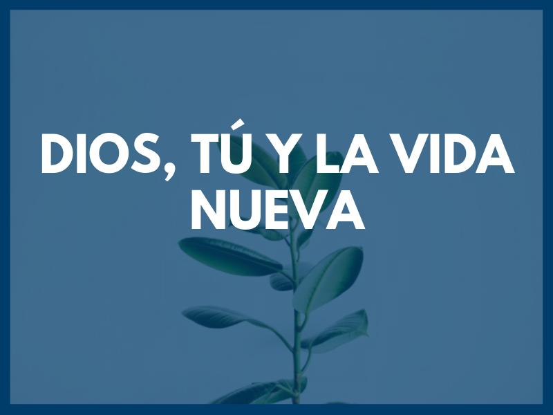 Dios, Tú y la Vida Nueva