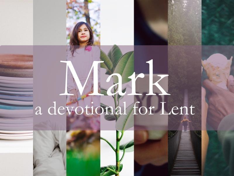 Mark – a devotional for Lent