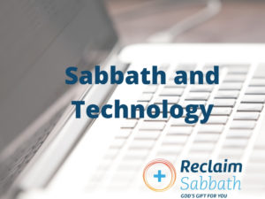 Reclaim Sabbath: Sabbath and Technology