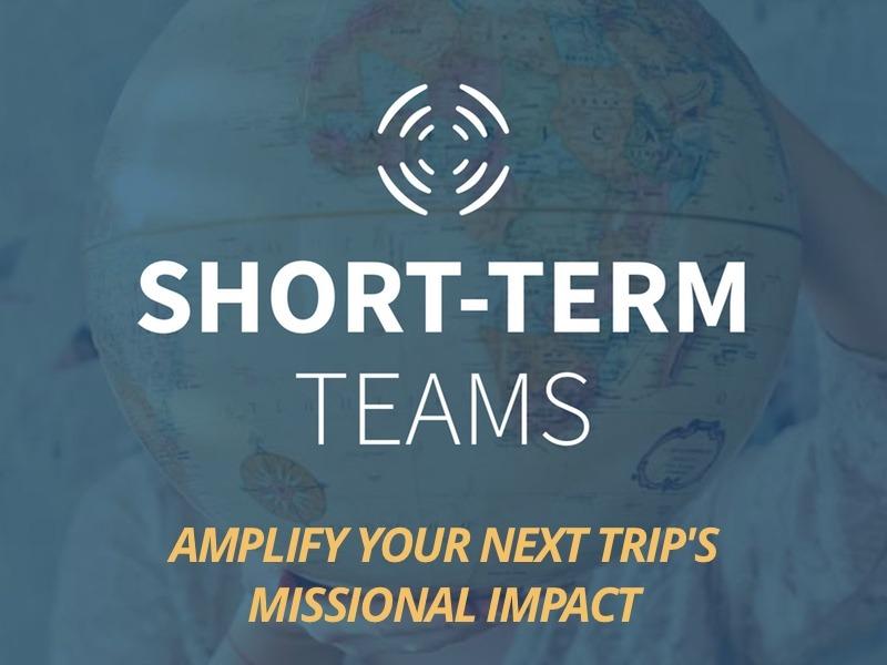 Short-term Teams: Amplify Your Next Trip's Missional Impact