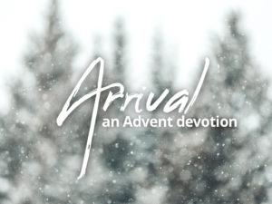 Arrival – An Advent Devotional 2018